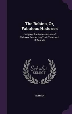The Robins, Or, Fabulous Histories by . Trimmer