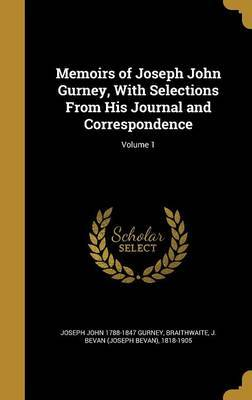 Memoirs of Joseph John Gurney, with Selections from His Journal and Correspondence; Volume 1 by Joseph John 1788-1847 Gurney image