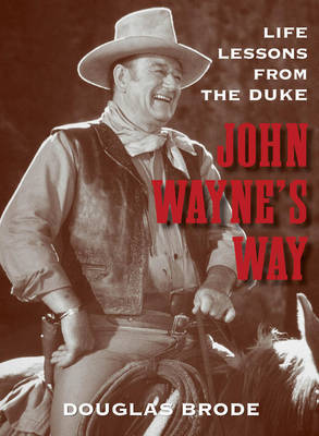 John Wayne's Way by Douglas Brode