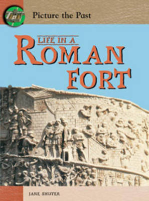 Life In A Roman Fort by Jane Shuter