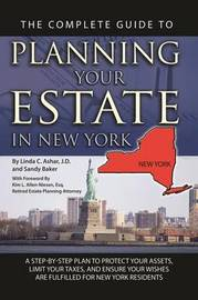 The Complete Guide to Planning Your Estate in New York by Linda C Ashar