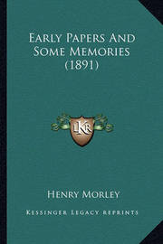 Early Papers and Some Memories (1891) by Henry Morley