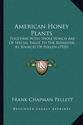 American Honey Plants: Together with Those Which Are of Special Value to the Beekeeper as Sources of Pollen (1920) by Frank Chapman Pellett