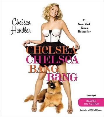 Chelsea Chelsea Bang Bang by Chelsea Handler