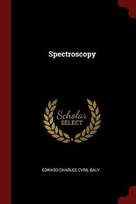 Spectroscopy by Edward Charles Cyril Baly image
