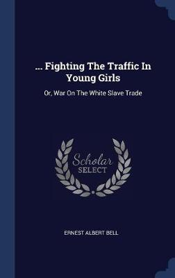 ... Fighting the Traffic in Young Girls by Ernest Albert Bell image