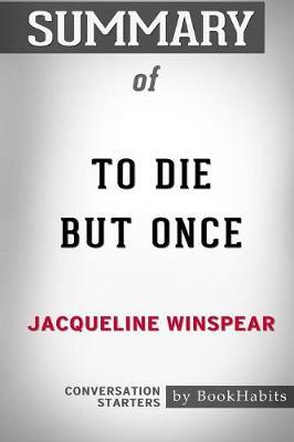 Summary of to Die But Once by Jacqueline Winspear by Bookhabits