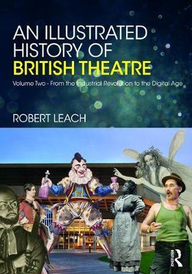 An Illustrated History of British Theatre and Performance by Robert Leach