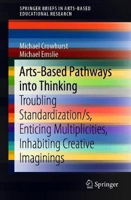 Arts-Based Pathways into Thinking by Michael Crowhurst