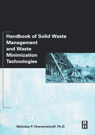 Handbook of Solid Waste Management and Waste Minimization Technologies by Nicholas P Cheremisinoff