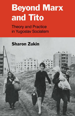 Beyond Marx and Tito by Sharon Zukin