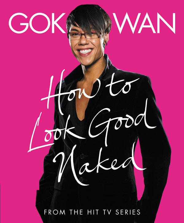How to Look Good Naked: Shop for Your Shape and Look Amazing! by Gok Wan