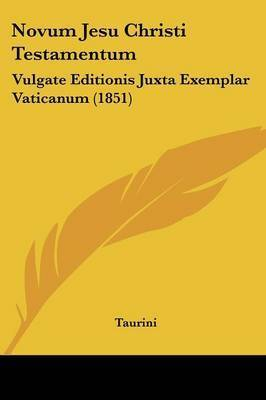 Novum Jesu Christi Testamentum: Vulgate Editionis Juxta Exemplar Vaticanum (1851) by Taurini