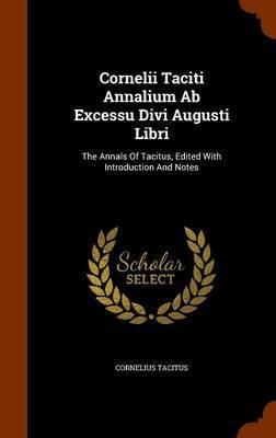 Cornelii Taciti Annalium AB Excessu Divi Augusti Libri by Cornelius Tacitus