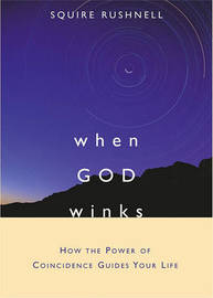 When God Winks: How the Power of Coincidence Guides Your Life by Rushnell image