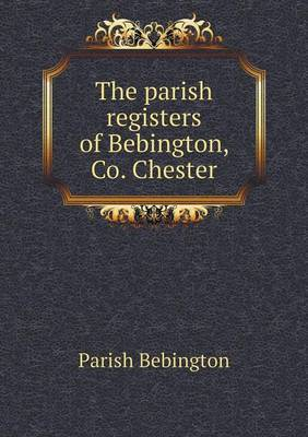 The Parish Registers of Bebington, Co. Chester by Parish Bebington image
