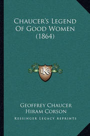 Chaucer's Legend of Good Women (1864) by Geoffrey Chaucer