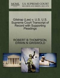 Gilstrap (Lee) V. U.S. U.S. Supreme Court Transcript of Record with Supporting Pleadings by Robert B Thompson