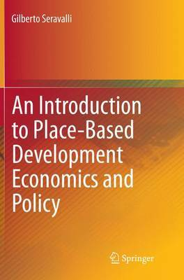 An Introduction to Place-Based Development Economics and Policy by Gilberto Seravalli