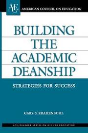 Building the Academic Deanship by Gary S Krahenbuhl