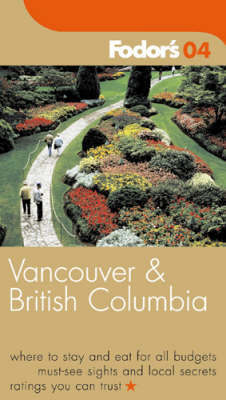 Vancouver and British Columbia: 2004 by Fodor's