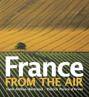 France from the Air by Yann Arthus-Bertrand