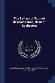 The Letters of Samuel Reynolds Hole, Dean of Rochester; by George Albemarle Bertie Dewar