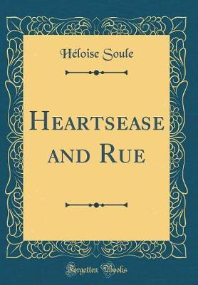 Heartsease and Rue (Classic Reprint) by Heloise Soule