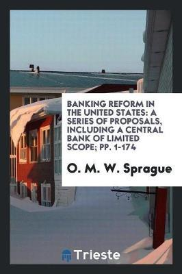 Banking Reform in the United States by O. M. W. Sprague