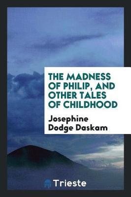 The Madness of Philip, and Other Tales of Childhood by Josephine Dodge Daskam image