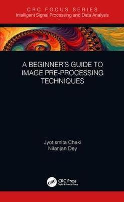 A Beginner's Guide to Image Pre-processing Techniques by Jyotismita Chaki