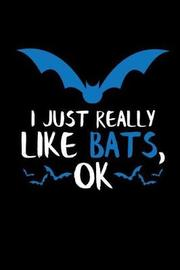 I Just Really Like Bats, Ok by Eve Emelia