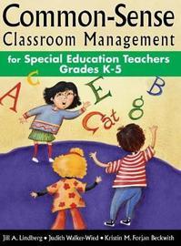 Common-Sense Classroom Management for Special Education Teachers, Grades K-5 by Jill A. Lindberg