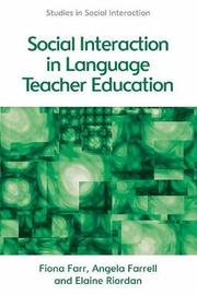 Social Interaction in Language Teacher Education by Fiona Farr