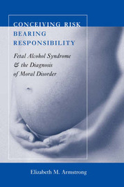 Conceiving Risk, Bearing Responsibility by Elizabeth M Armstrong