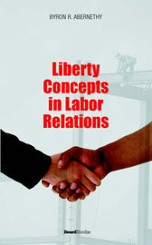 Liberty Concepts in Labor Relations by Byron R. Abernathy