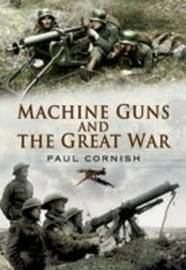 Machine-Guns and the Great War by Paul Cornish