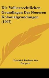 Die Volkerrechtlichen Grundlagen Der Neueren Kolonialgrundungen (1907) by Friedrich Freiherr Von Dungern image