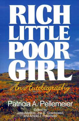 Rich Little Poor Girl: An Autobiography by Patricia A. Pellemeier