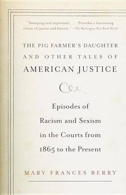 """The Pig Farmer's Daughter"" and Other Tales of American Justice by Mary Frances Berry"