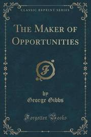 The Maker of Opportunities (Classic Reprint) by George Gibbs image
