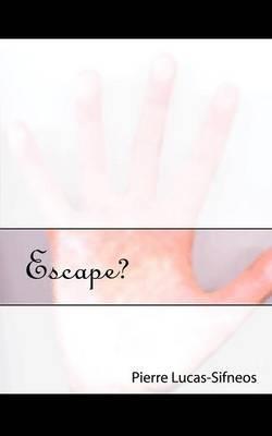 Escape? by Pierre Lucas-Sifneos