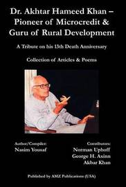 Dr. Akhtar Hameed Khan - Pioneer of Microcredit & Guru of Rural Development by Nasim Yousaf