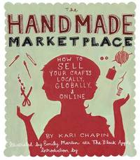 The Handmade Marketplace: How to Sell Your Crafts Locally, Globally, and On-Line by Kari Chapin image