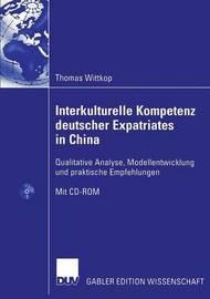 Interkulturelle Kompetenz Deutscher Expatriates in China by Thomas Wittkop