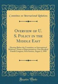 Overview of U. S. Policy in the Middle East by Committee on International Relations