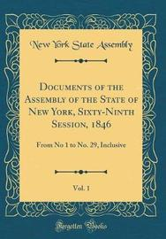 Documents of the Assembly of the State of New York, Sixty-Ninth Session, 1846, Vol. 1 by New York State Assembly