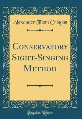 Conservatory Sight-Singing Method (Classic Reprint) by Alexander Thom Cringan image