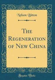 The Regeneration of New China (Classic Reprint) by Nelson Bitton image