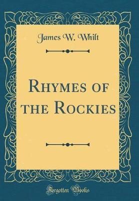Rhymes of the Rockies (Classic Reprint) by James W. Whilt